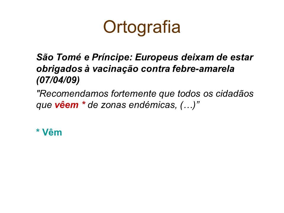 OrtografiaSão Tomé e Príncipe: Europeus deixam de estar obrigados à vacinação contra febre-amarela (07/04/09)