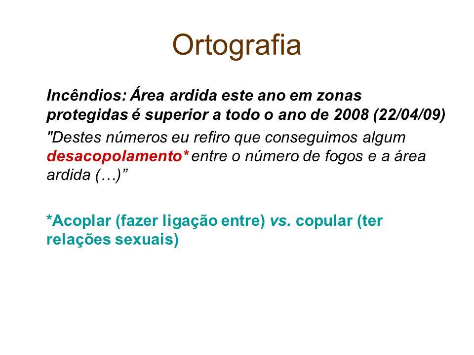 OrtografiaIncêndios: Área ardida este ano em zonas protegidas é superior a todo o ano de 2008 (22/04/09)