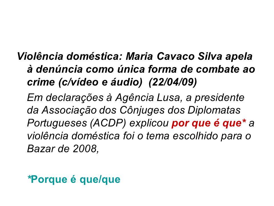 Violência doméstica: Maria Cavaco Silva apela à denúncia como única forma de combate ao crime (c/vídeo e áudio) (22/04/09)