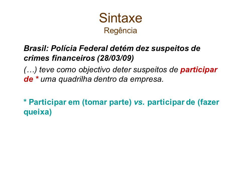 Sintaxe Regência Brasil: Polícia Federal detém dez suspeitos de crimes financeiros (28/03/09)