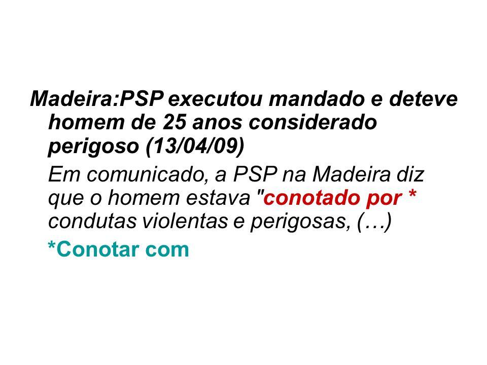 Madeira:PSP executou mandado e deteve homem de 25 anos considerado perigoso (13/04/09)