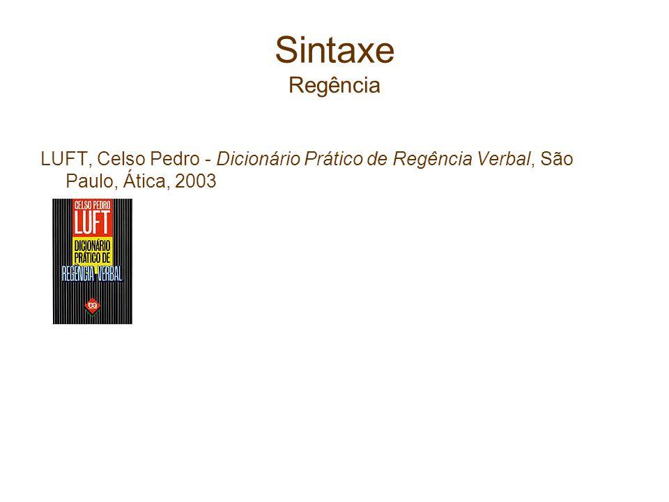 Sintaxe Regência LUFT, Celso Pedro - Dicionário Prático de Regência Verbal, São Paulo, Ática, 2003