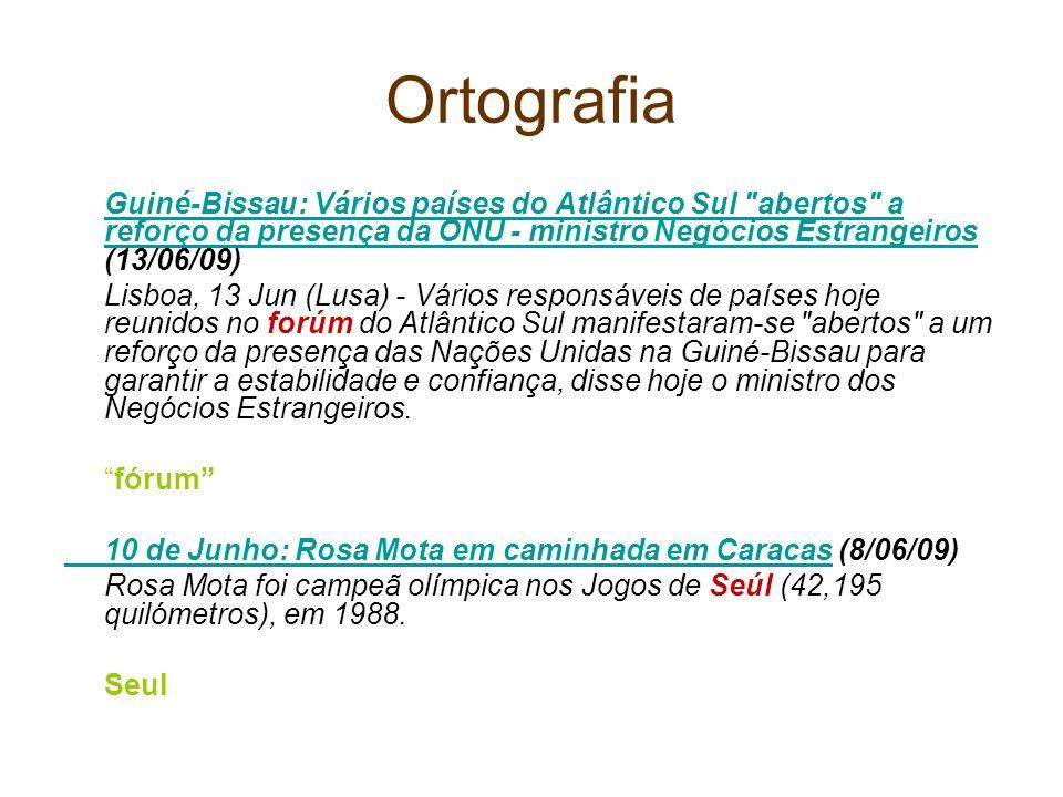 OrtografiaGuiné-Bissau: Vários países do Atlântico Sul abertos a reforço da presença da ONU - ministro Negócios Estrangeiros (13/06/09)