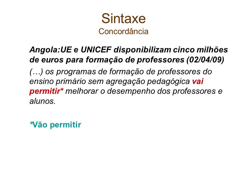 Sintaxe Concordância Angola:UE e UNICEF disponibilizam cinco milhões de euros para formação de professores (02/04/09)
