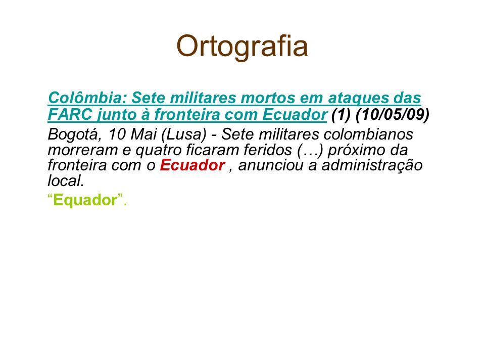 Ortografia Colômbia: Sete militares mortos em ataques das FARC junto à fronteira com Ecuador (1) (10/05/09)