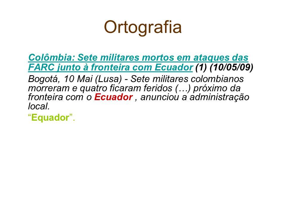OrtografiaColômbia: Sete militares mortos em ataques das FARC junto à fronteira com Ecuador (1) (10/05/09)