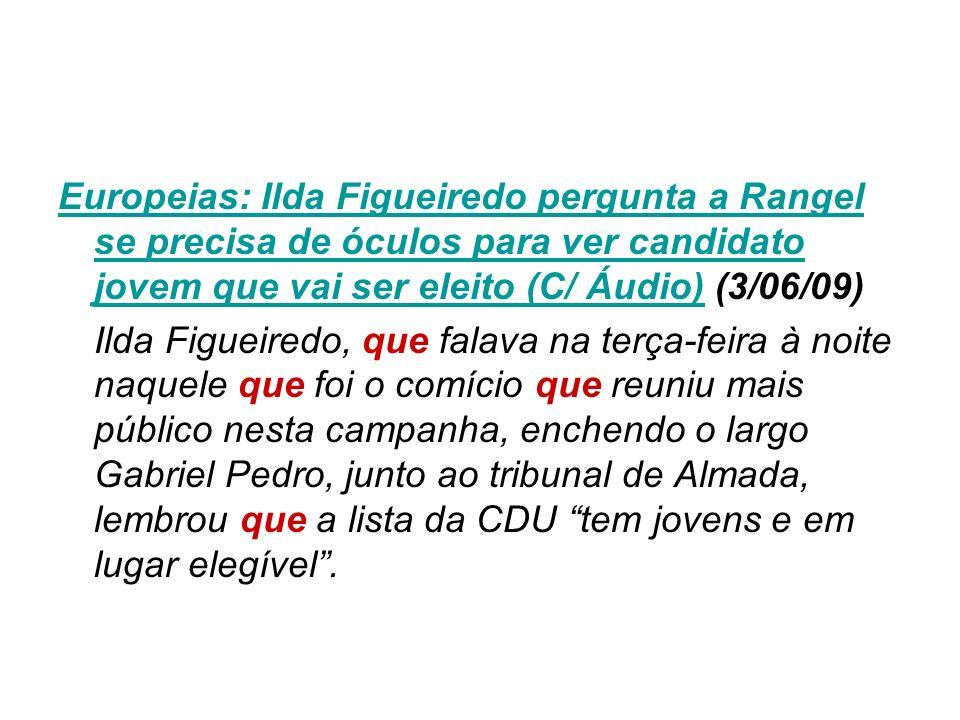 Europeias: Ilda Figueiredo pergunta a Rangel se precisa de óculos para ver candidato jovem que vai ser eleito (C/ Áudio) (3/06/09)