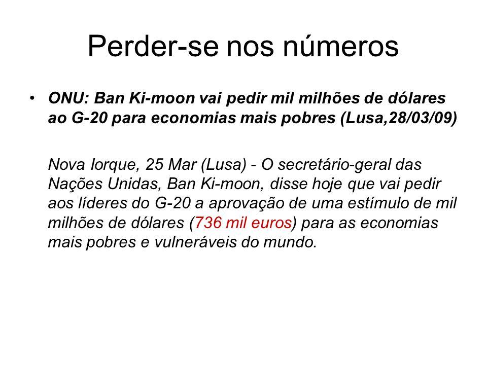 Perder-se nos números ONU: Ban Ki-moon vai pedir mil milhões de dólares ao G-20 para economias mais pobres (Lusa,28/03/09)