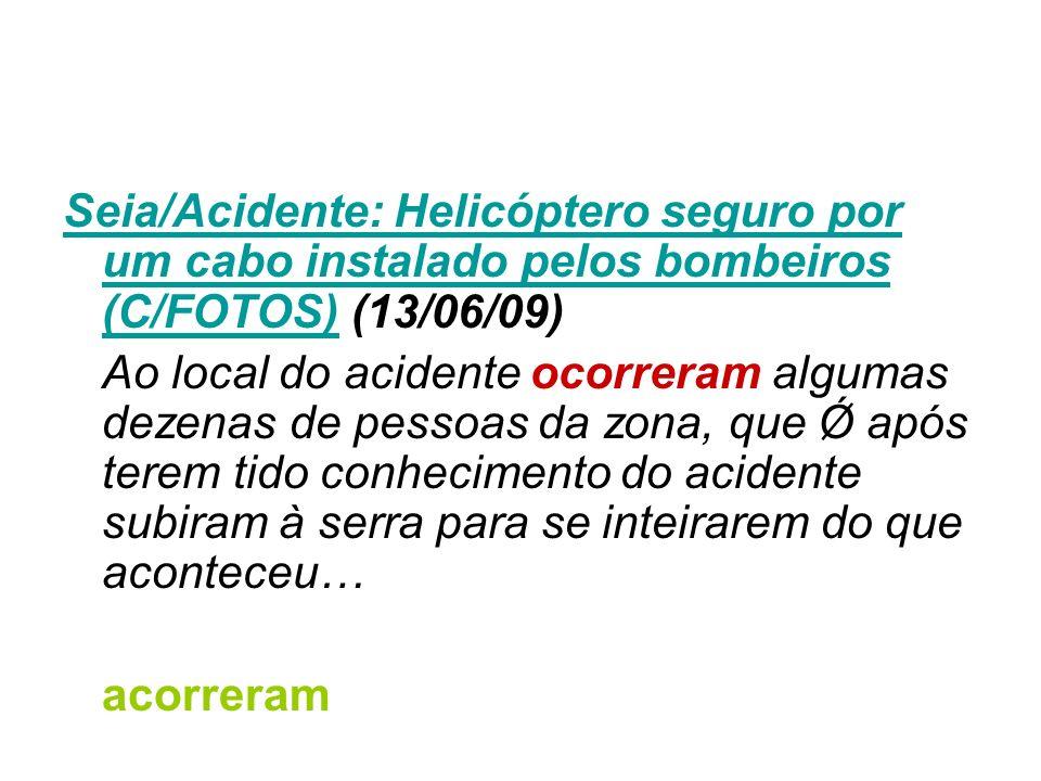 Seia/Acidente: Helicóptero seguro por um cabo instalado pelos bombeiros (C/FOTOS) (13/06/09)