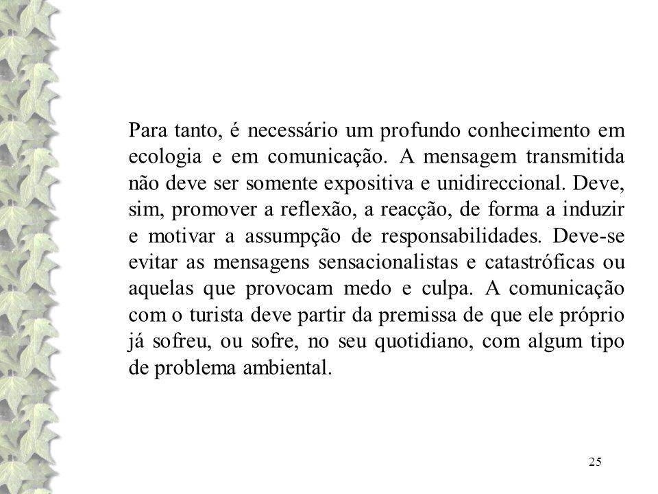 Para tanto, é necessário um profundo conhecimento em ecologia e em comunicação.