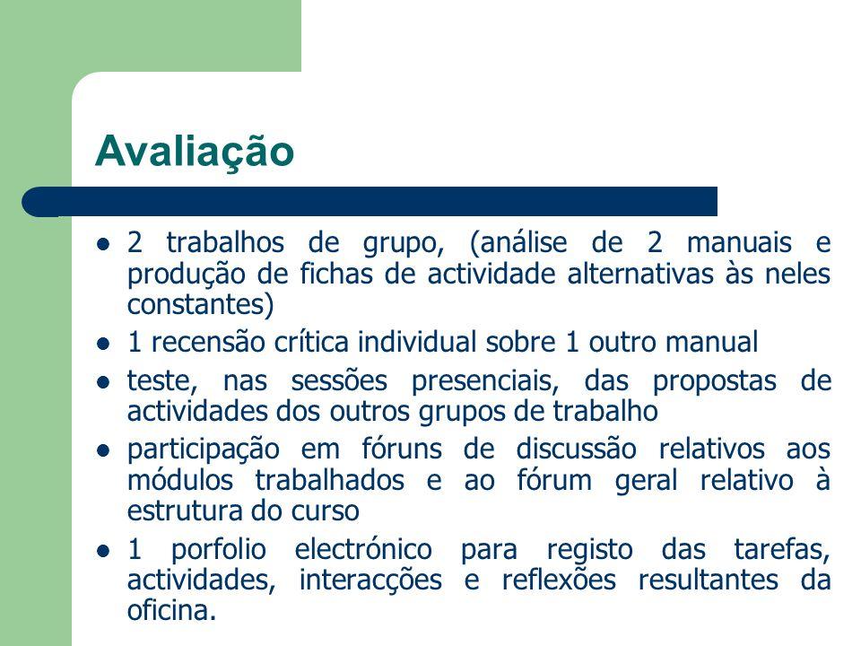 Avaliação 2 trabalhos de grupo, (análise de 2 manuais e produção de fichas de actividade alternativas às neles constantes)