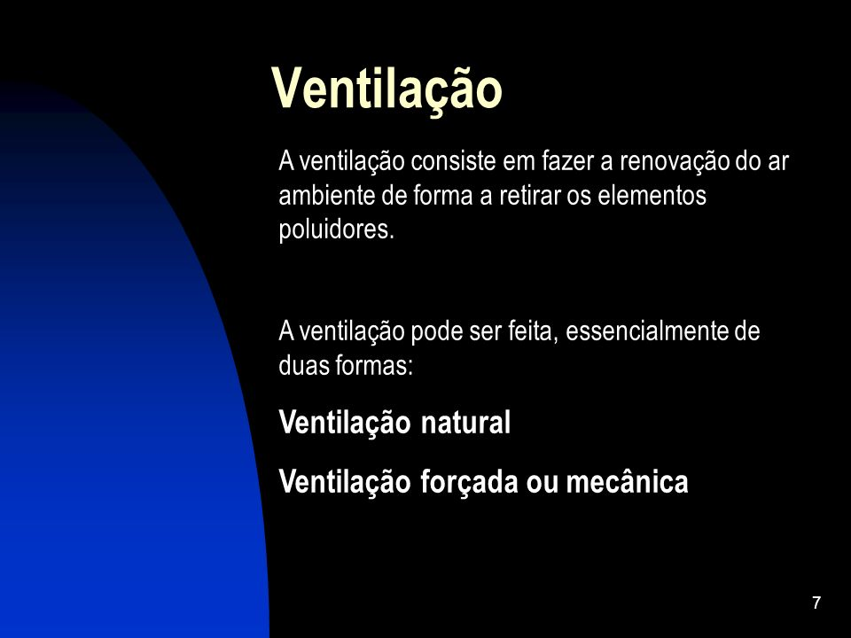 Ventilação Ventilação natural Ventilação forçada ou mecânica