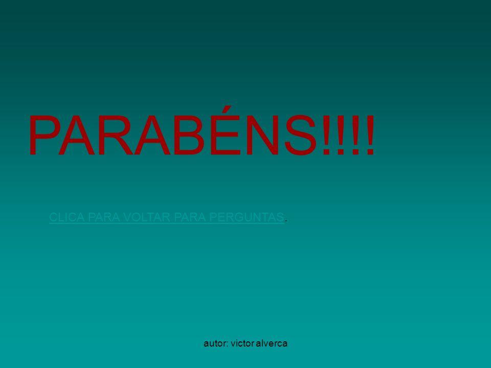 PARABÉNS!!!! CLICA PARA VOLTAR PARA PERGUNTAS. autor: victor alverca