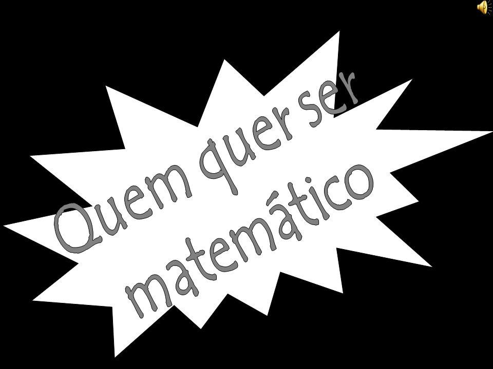 Quem quer ser matemático