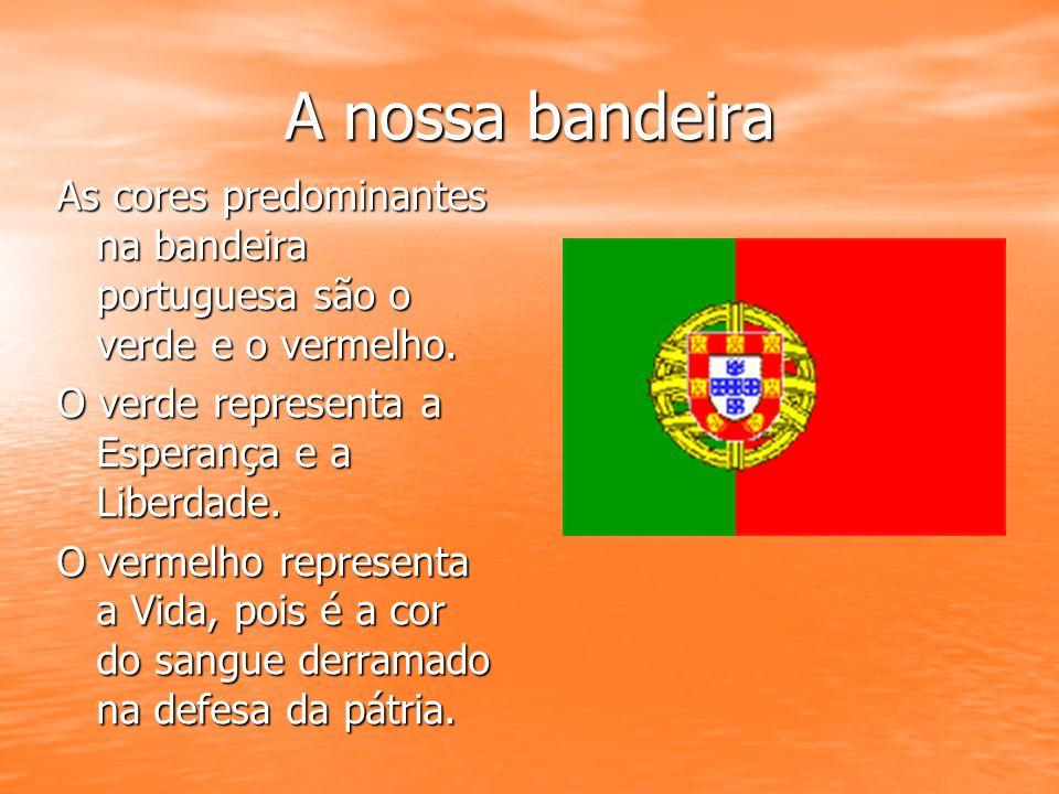 A nossa bandeira As cores predominantes na bandeira portuguesa são o verde e o vermelho. O verde representa a Esperança e a Liberdade.