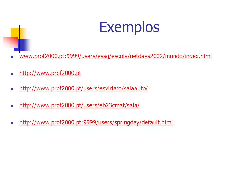 Exemplos www.prof2000.pt:9999/users/essg/escola/netdays2002/mundo/index.html. http://www.prof2000.pt.