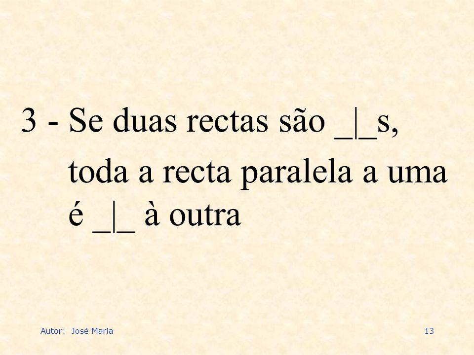 3 - Se duas rectas são _|_s, toda a recta paralela a uma é _|_ à outra