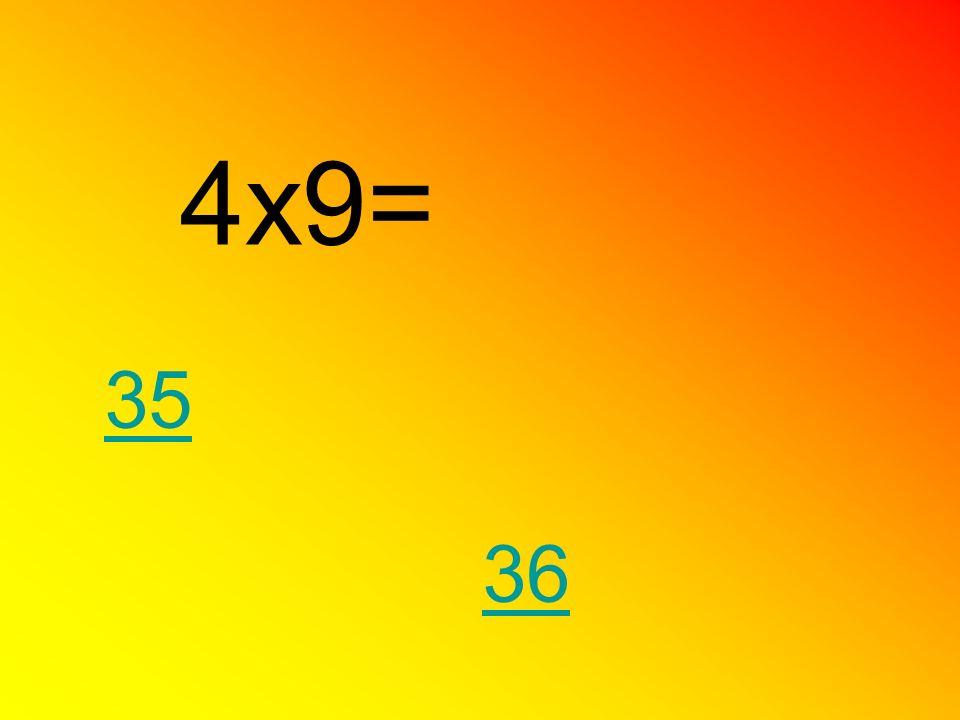 4x9= 35 36