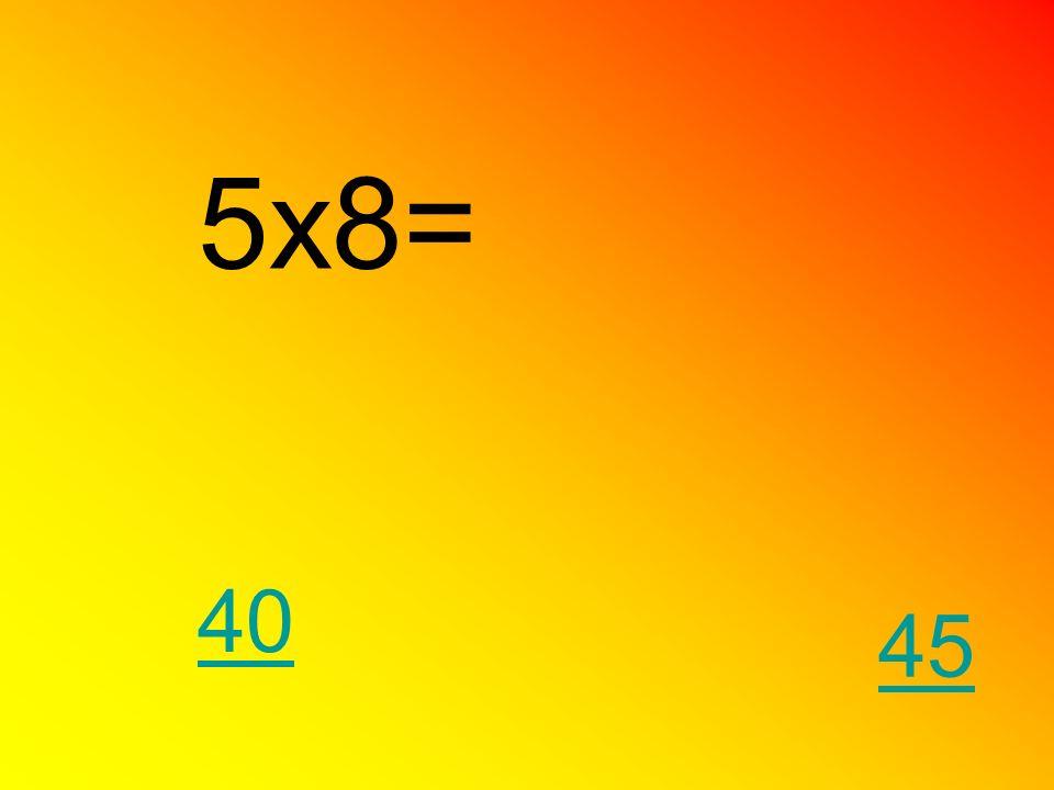 5x8= 40 45