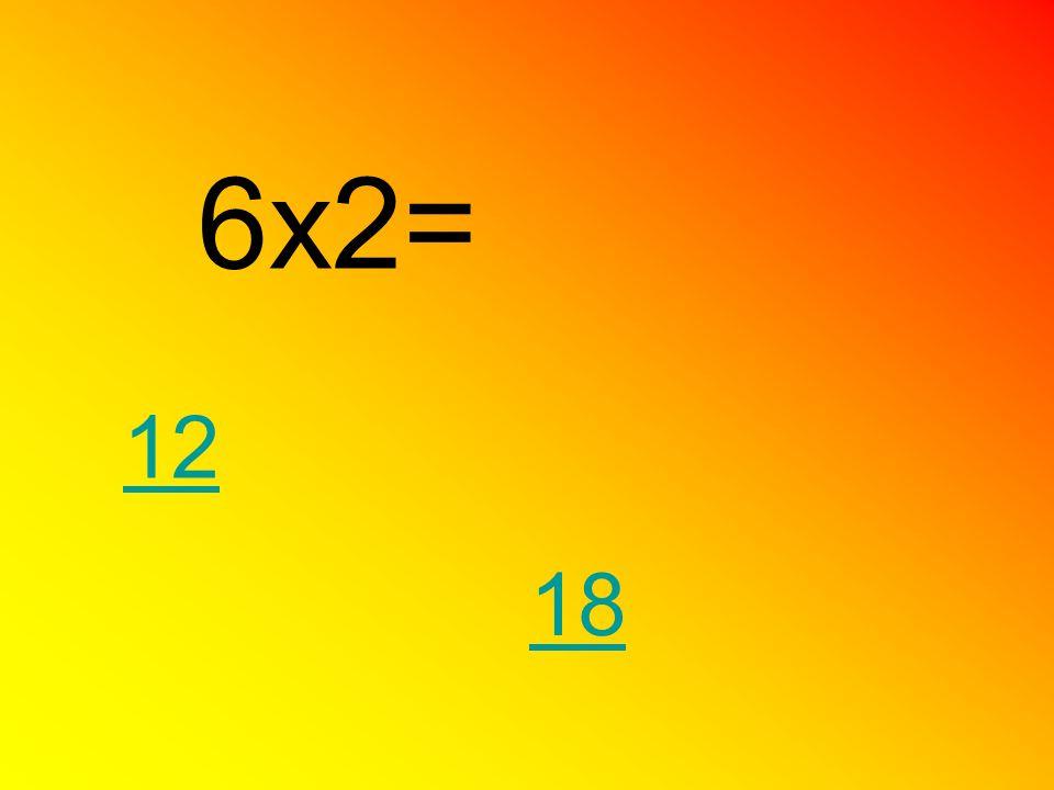 6x2= 12 18