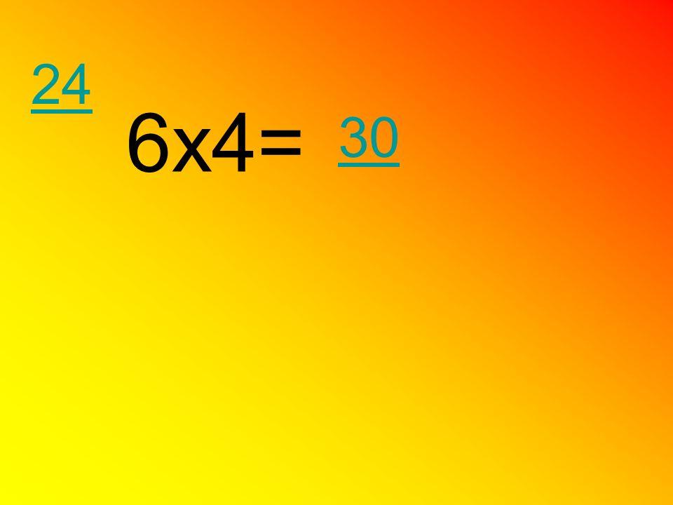 24 6x4= 30