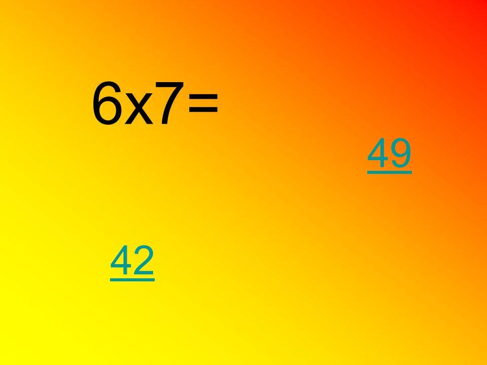 6x7= 49 42