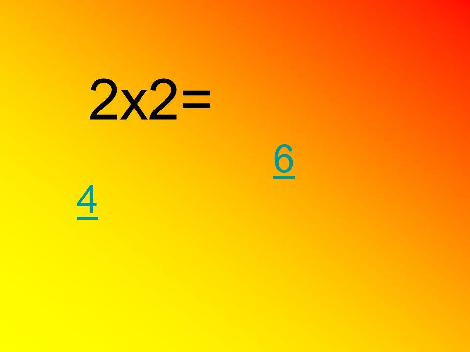 2x2= 6 4