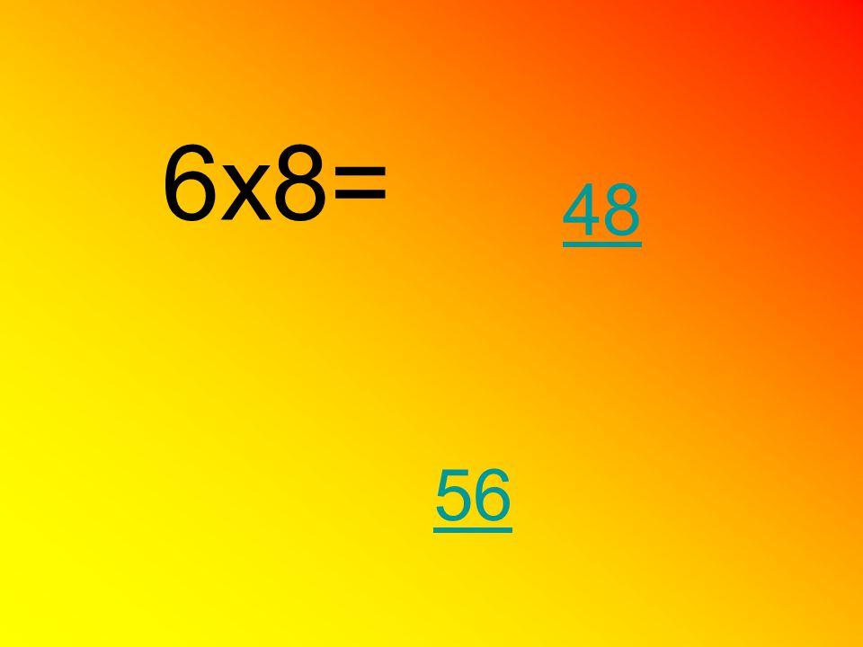 6x8= 48 56