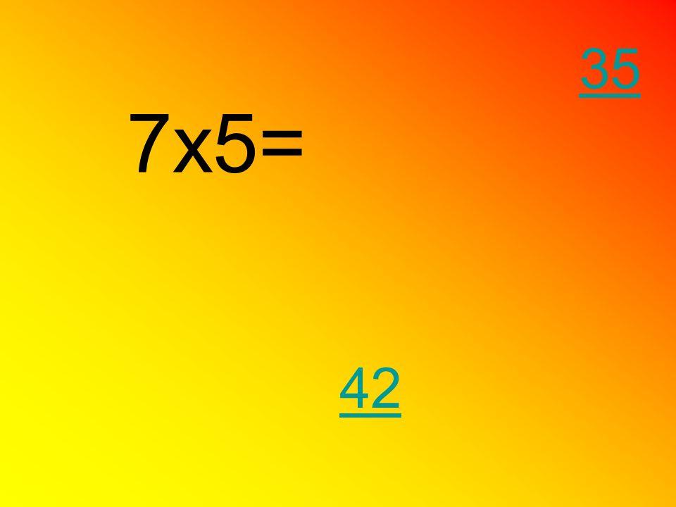 35 7x5= 42