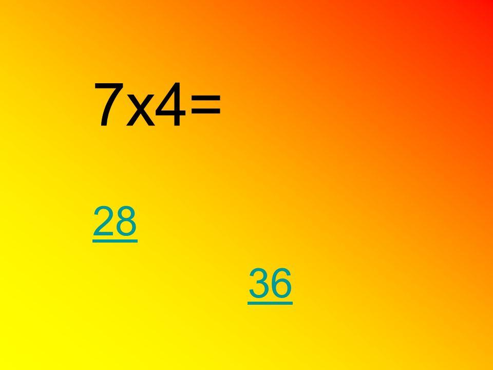 7x4= 28 36