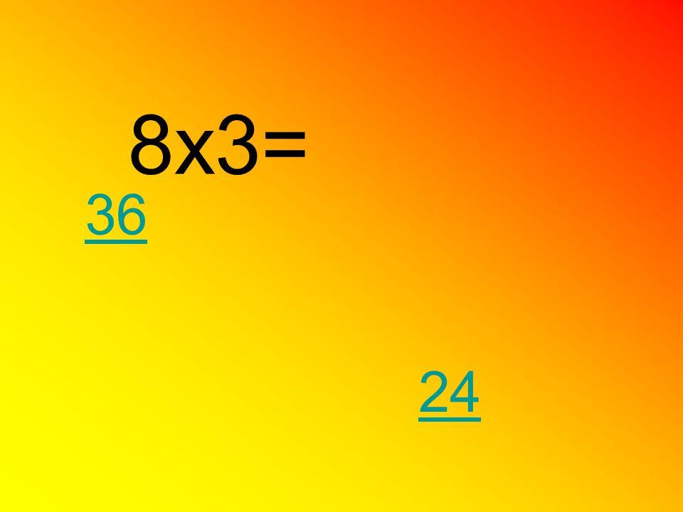 8x3= 36 24