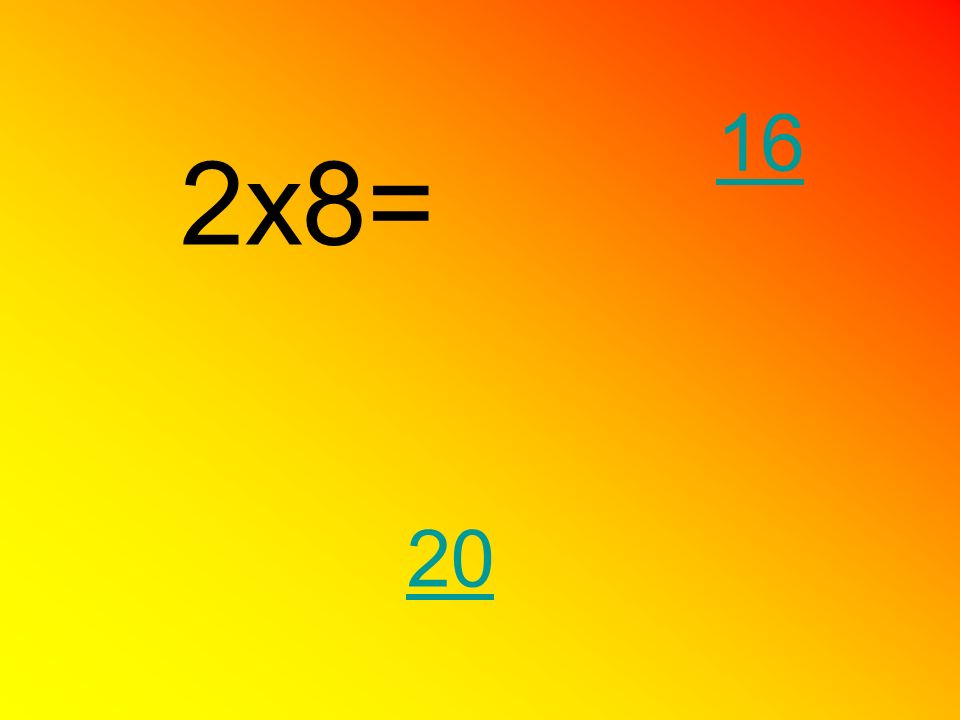 16 2x8= 20