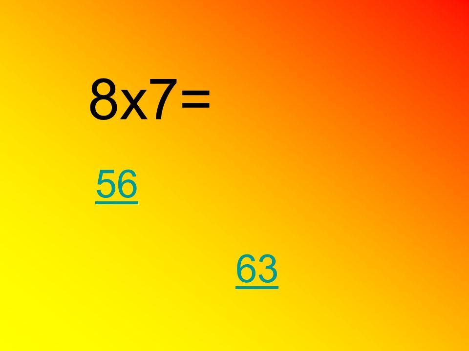 8x7= 56 63