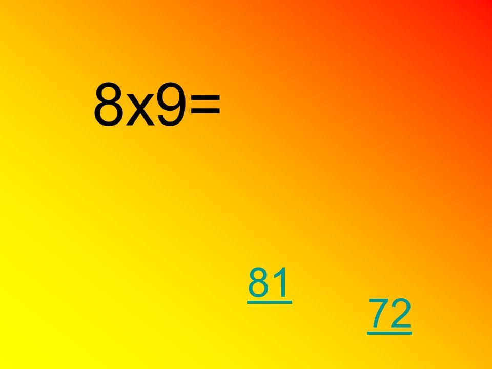 8x9= 81 72