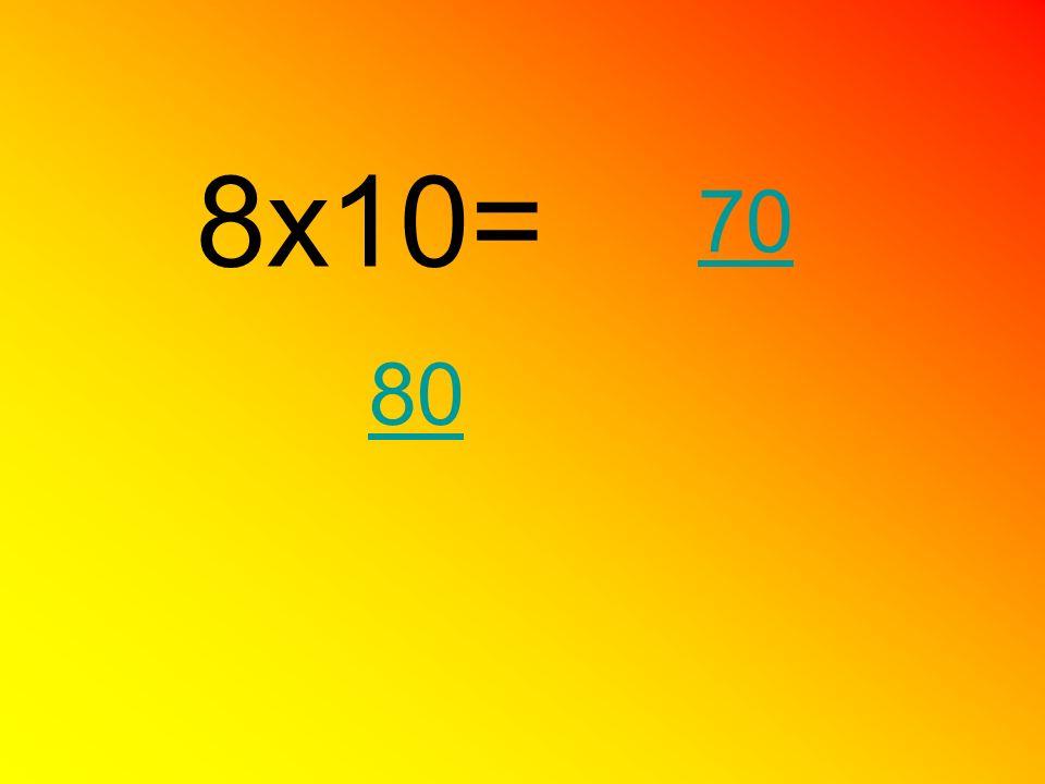 8x10= 70 80