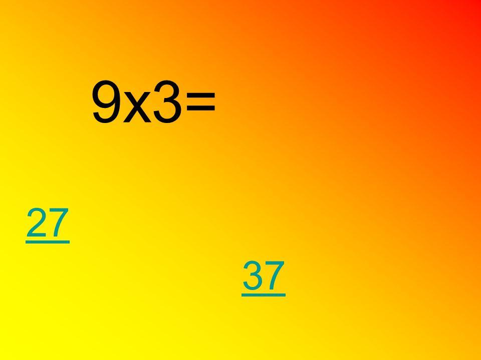 9x3= 27 37
