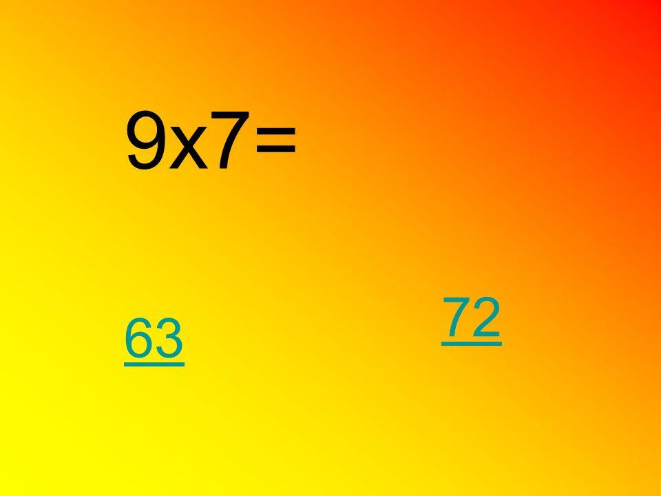 9x7= 72 63