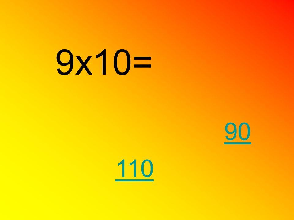 9x10= 90 110
