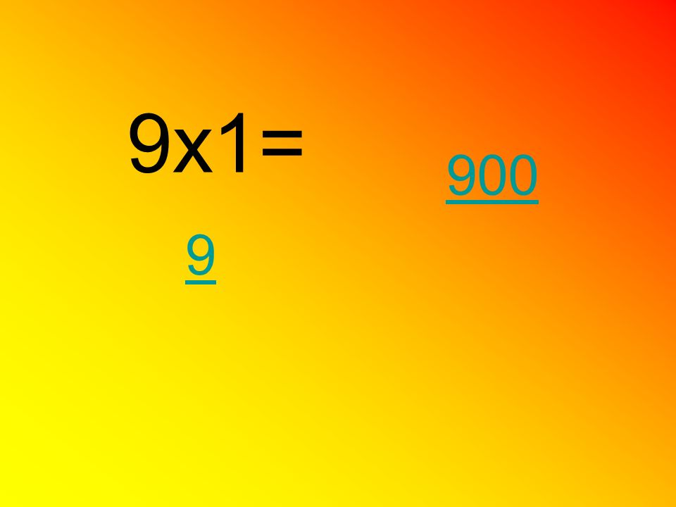 9x1= 900 9