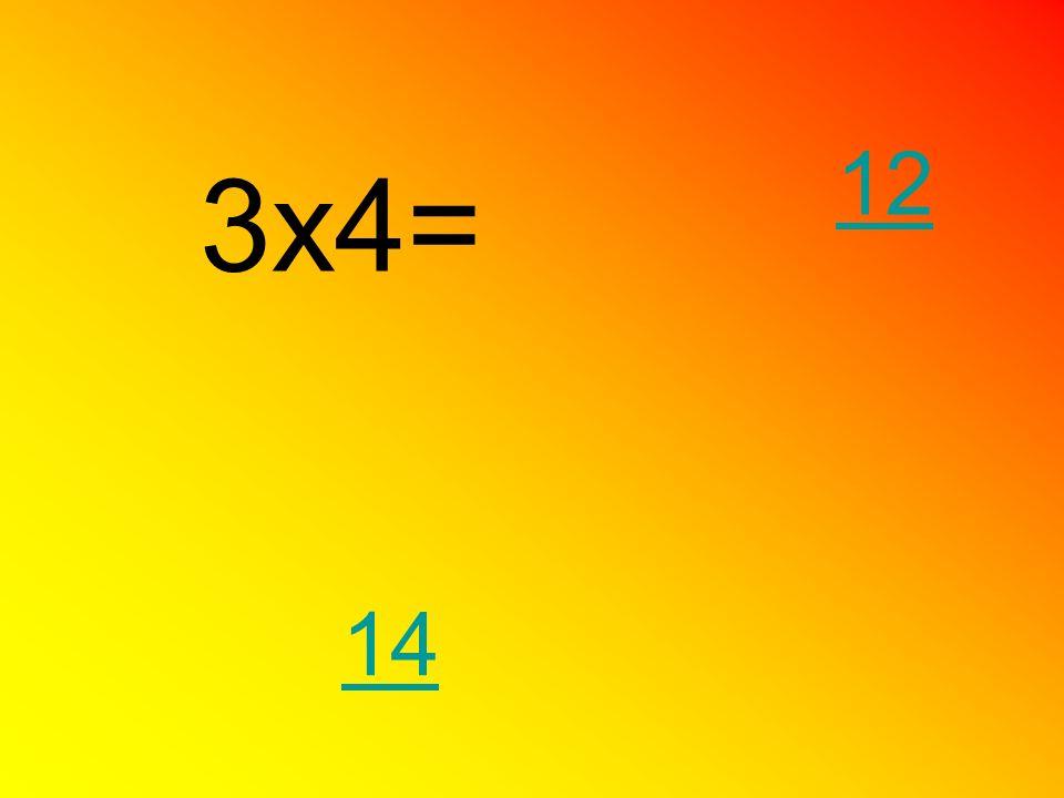 12 3x4= 14