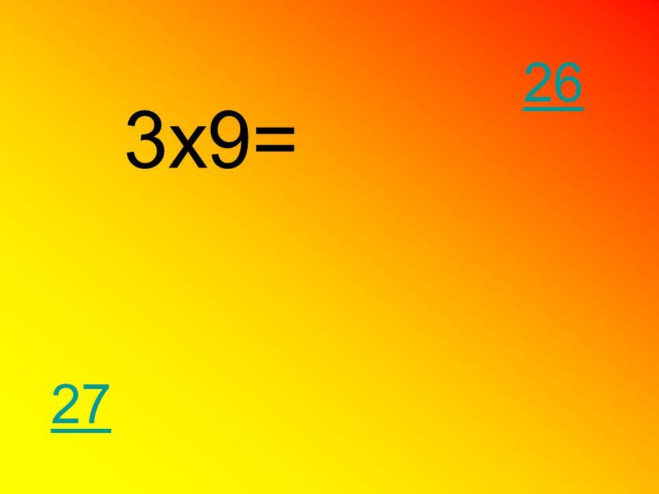 26 3x9= 27