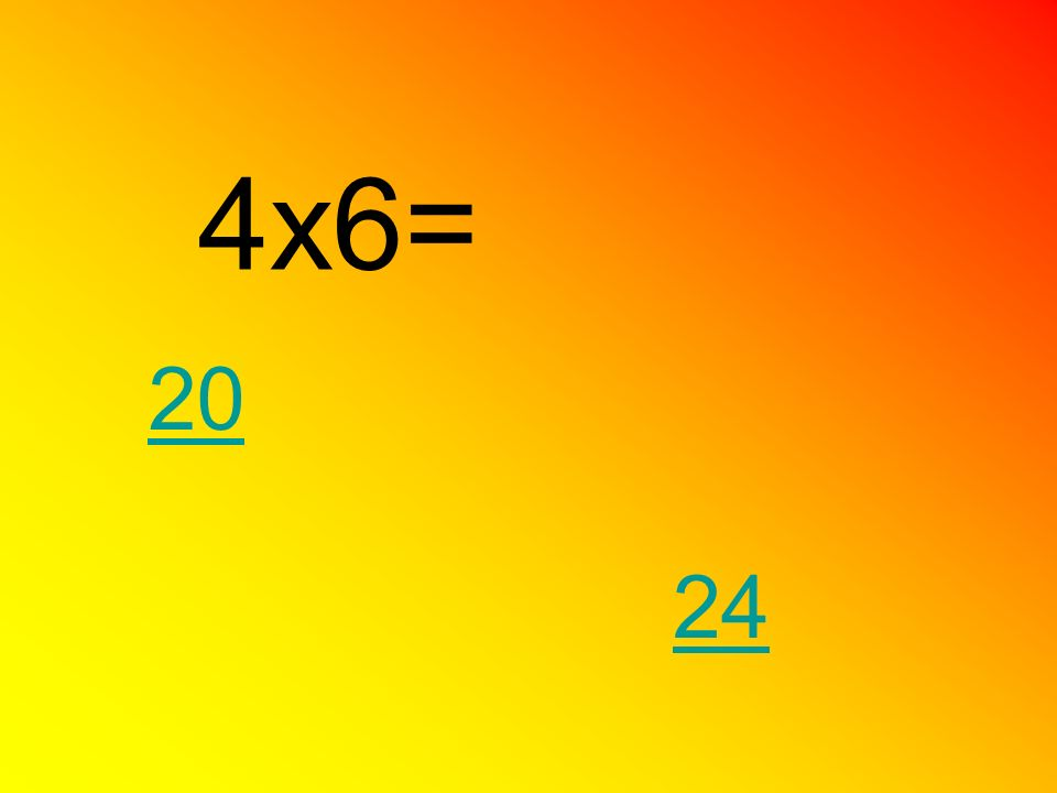 4x6= 20 24