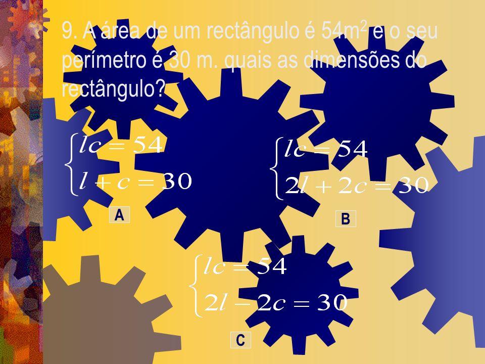 9. A área de um rectângulo é 54m2 e o seu perímetro é 30 m