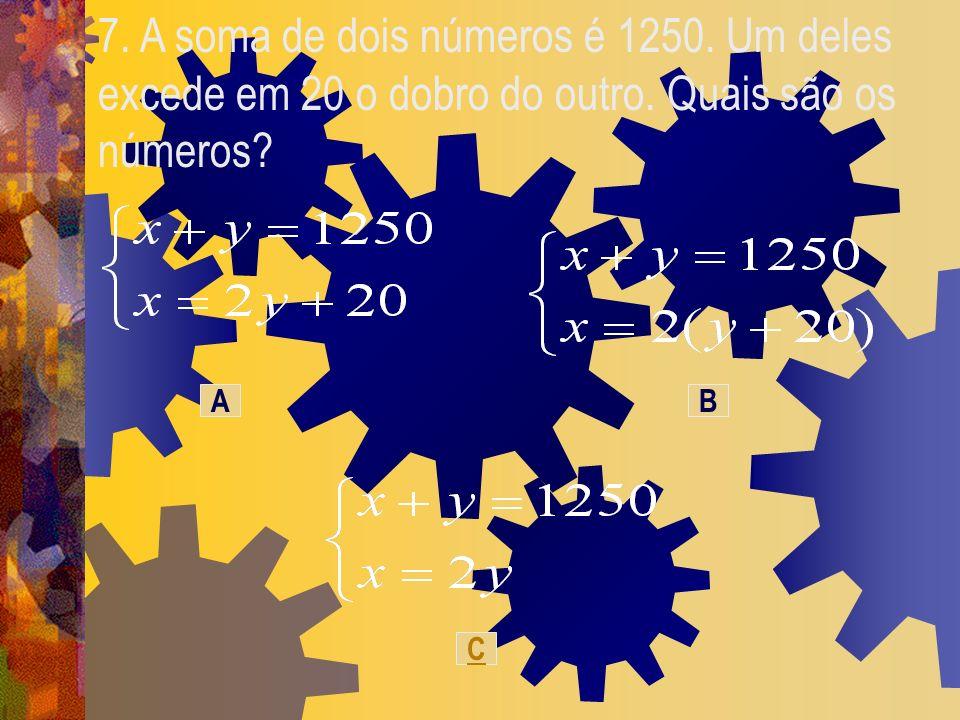 7. A soma de dois números é 1250. Um deles excede em 20 o dobro do outro. Quais são os números