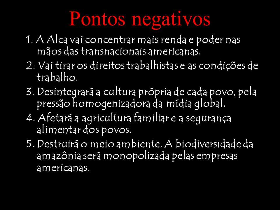 Pontos negativos 1. A Alca vai concentrar mais renda e poder nas mãos das transnacionais americanas.