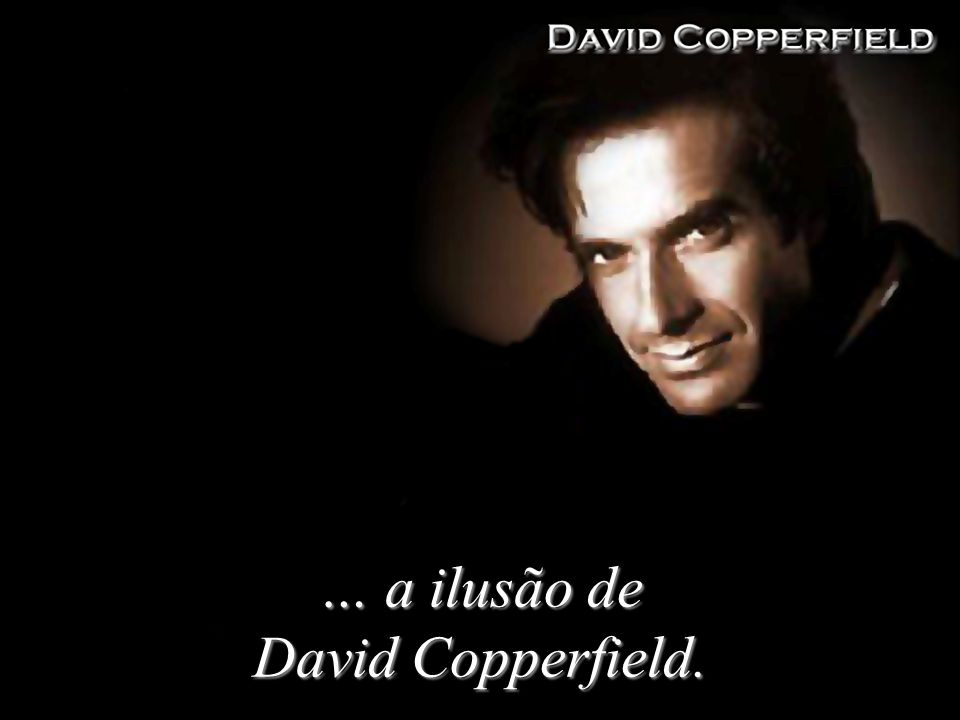 … a ilusão de David Copperfield.