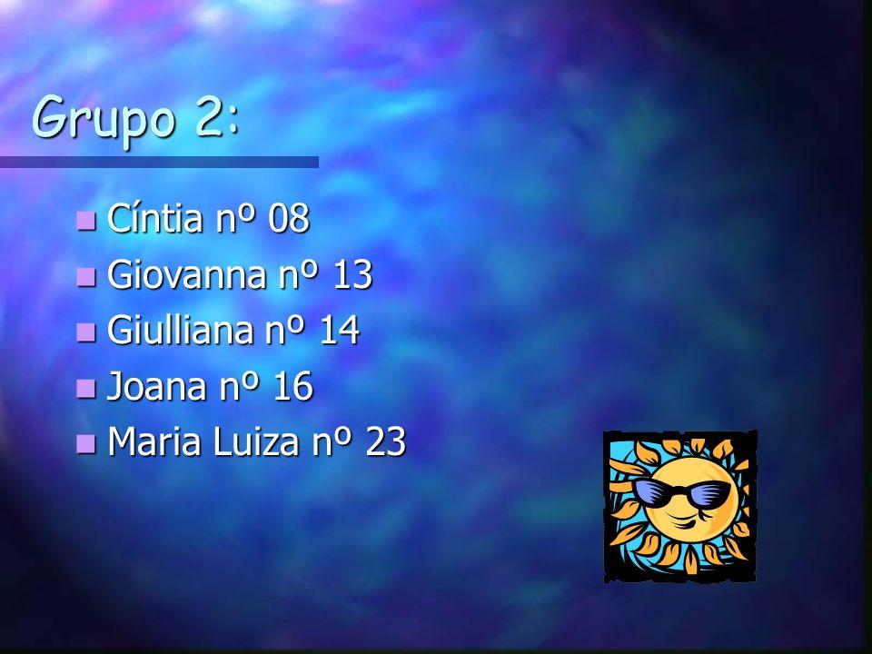 Grupo 2: Cíntia nº 08 Giovanna nº 13 Giulliana nº 14 Joana nº 16