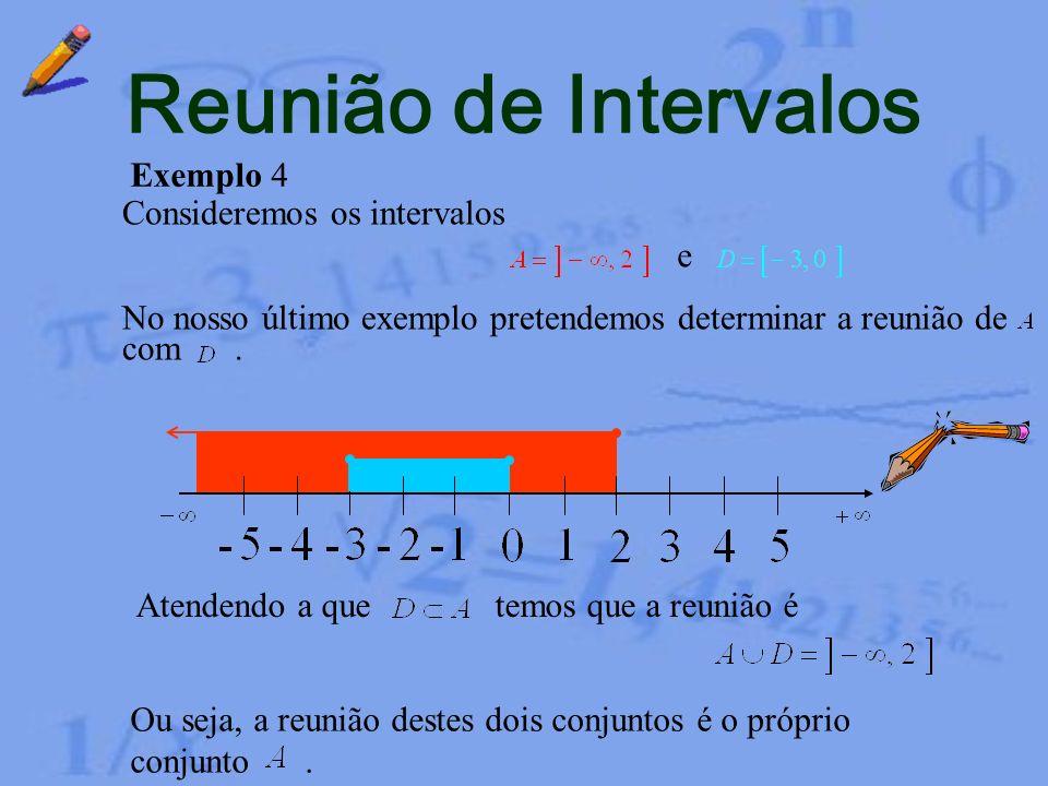 Reunião de Intervalos Exemplo 4 Consideremos os intervalos e
