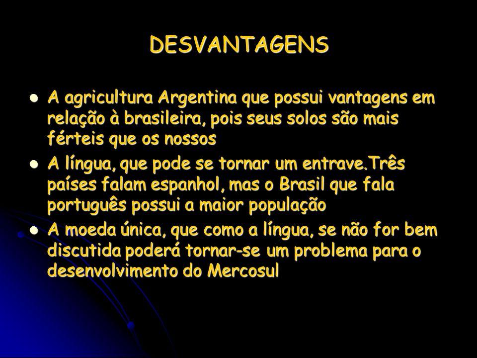 DESVANTAGENS A agricultura Argentina que possui vantagens em relação à brasileira, pois seus solos são mais férteis que os nossos.