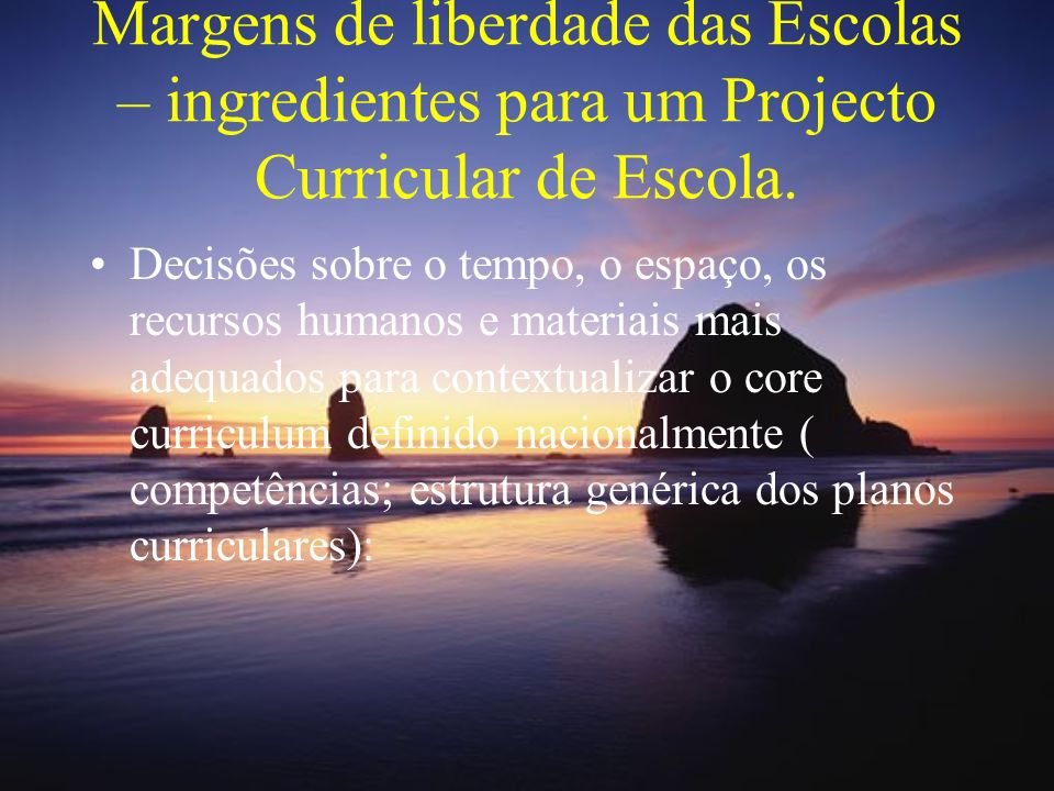 Margens de liberdade das Escolas – ingredientes para um Projecto Curricular de Escola.